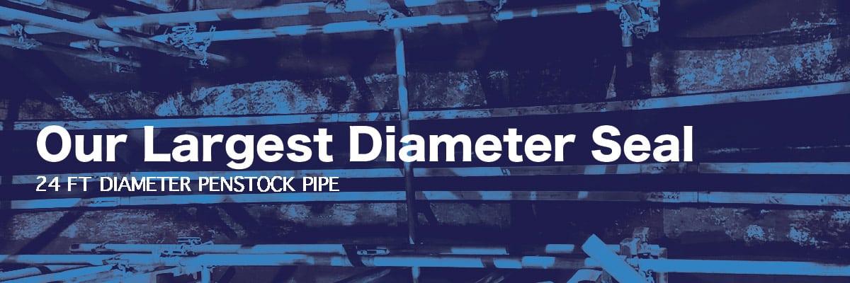 """24 foot seal, """"Our Largest Diameter Seal, 24FT DIAMETER PENSTOCK PIPE'"""